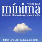 Mínima, taller de Minimalismo y Meditación. Verano 2014.